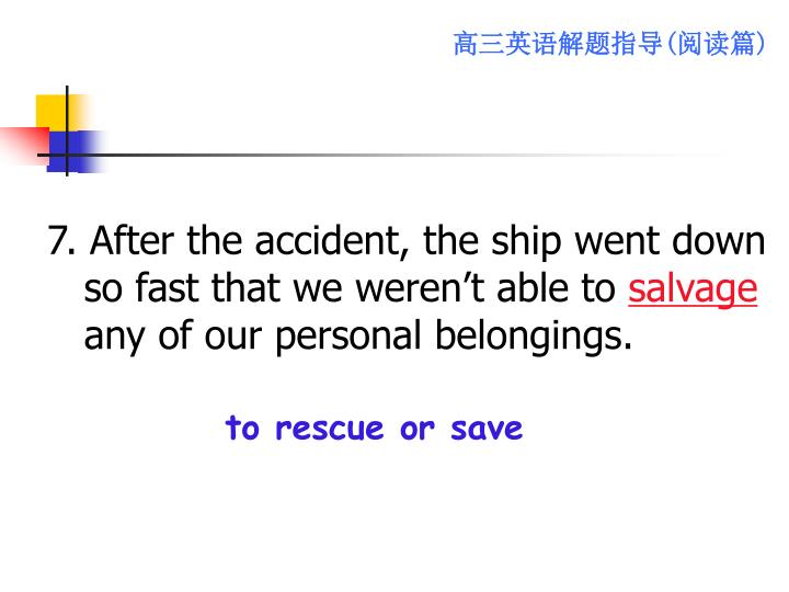 7. After the accident, the ship went down