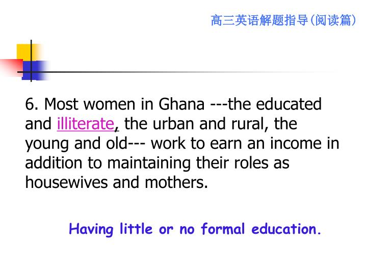 6. Most women in Ghana ---the educated and