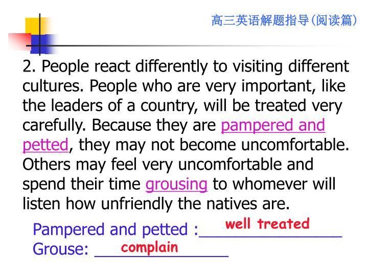 2. People react differently to visiting different cultures. People who are very important, like the leaders of a country, will be treated very carefully. Because they are