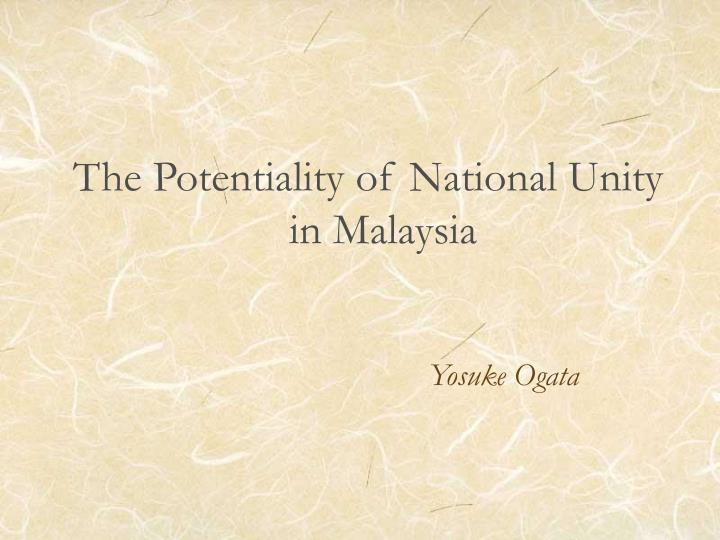 the important of unity in malaysia the important of unity in malaysia malaysia is a country populated by various ethnic, racial and religion the success of integrating malaysia's various ethnic groups would be established in a united malaysian society.