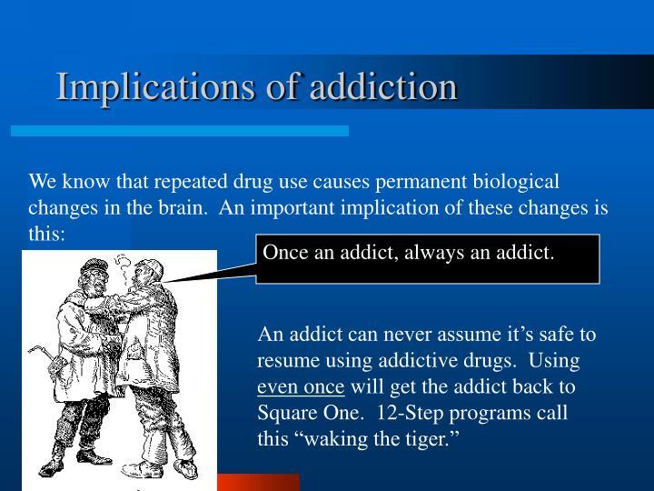 Implications of addiction