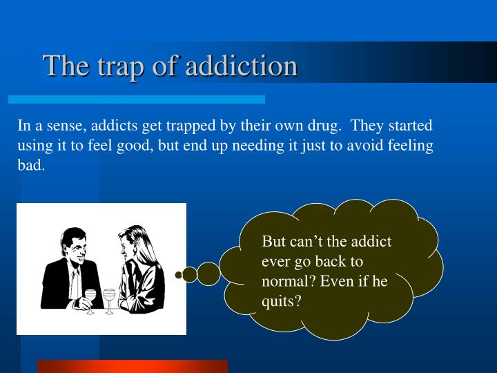 The trap of addiction
