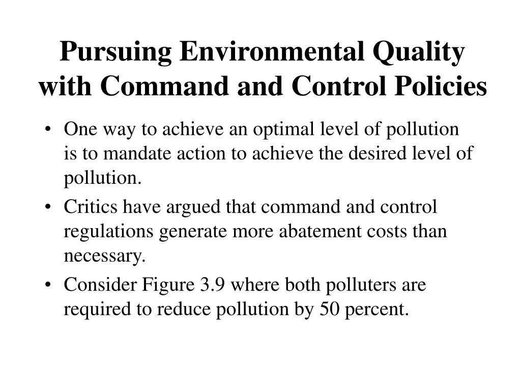 Pursuing Environmental Quality with Command and Control Policies