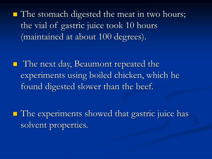 The stomach digested the meat in two hours; the vial of gastric juice took 10 hours (maintained at about 100 degrees).