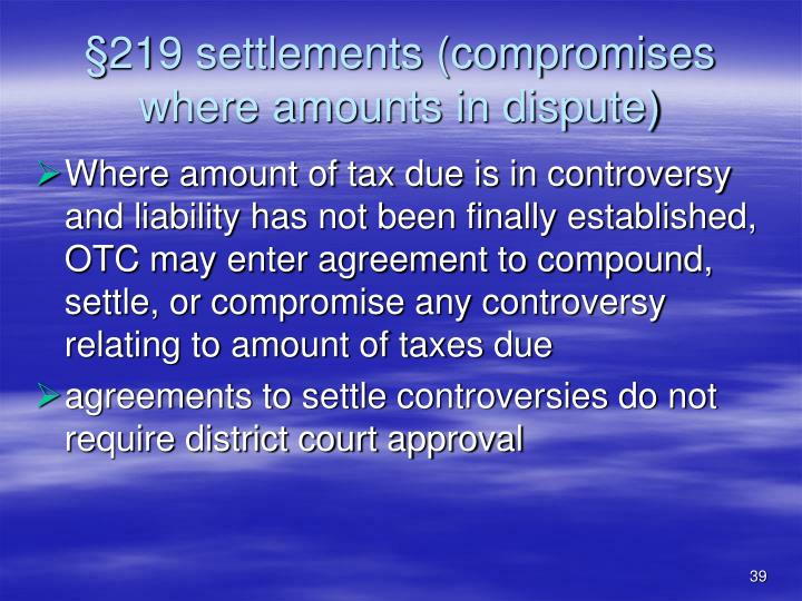 §219 settlements (compromises where amounts in dispute)