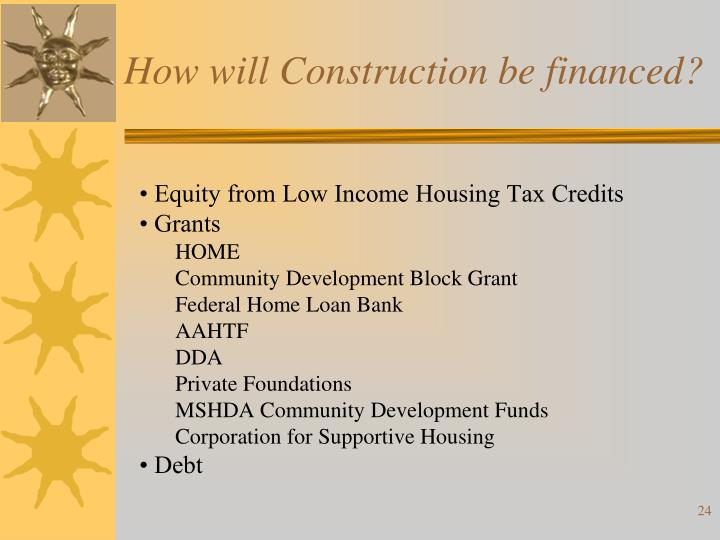How will Construction be financed?