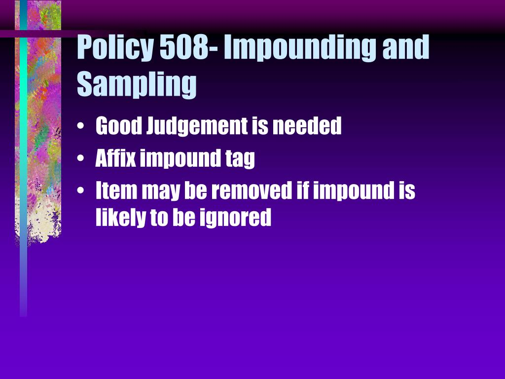 Policy 508- Impounding and Sampling