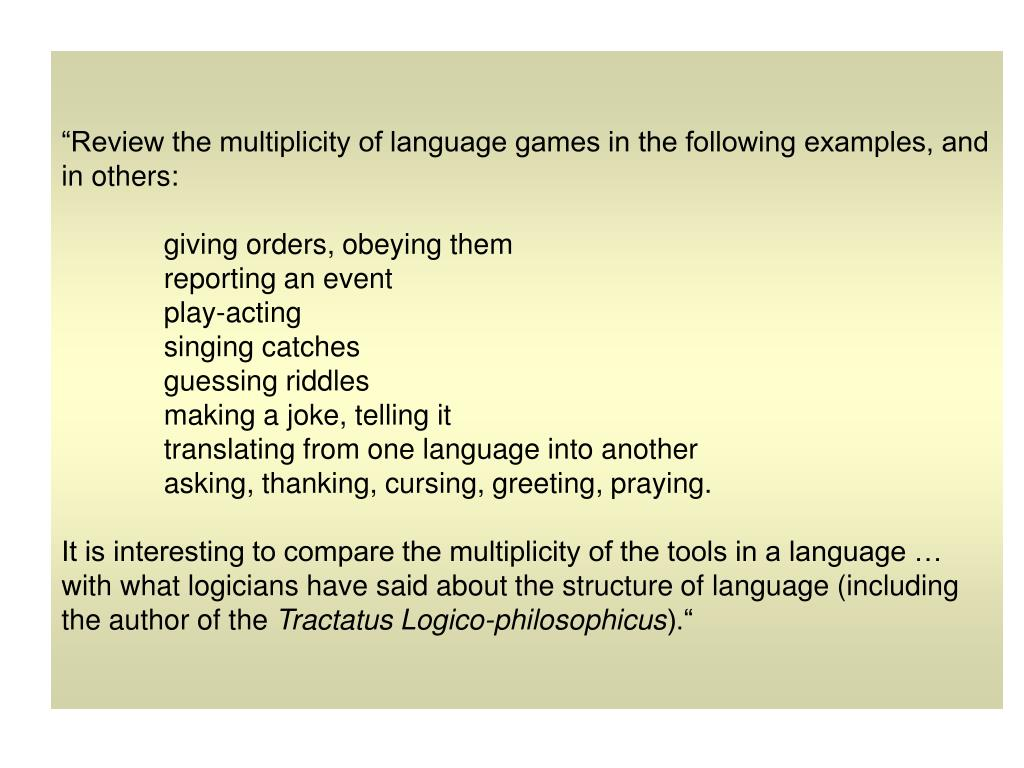 """Review the multiplicity of language games in the following examples, and in others:"