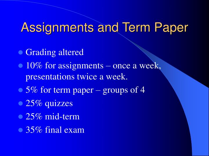 Assignments and term paper