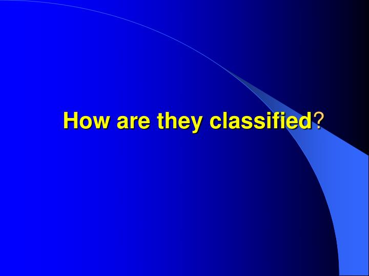 How are they classified