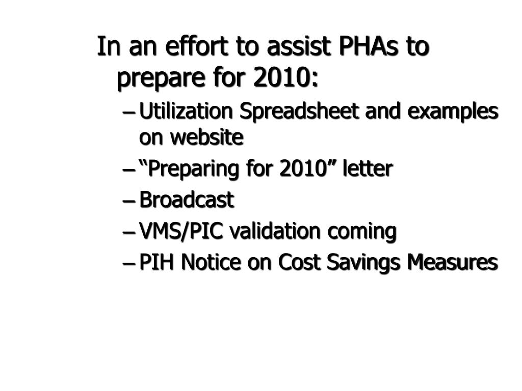 In an effort to assist PHAs to prepare for 2010:
