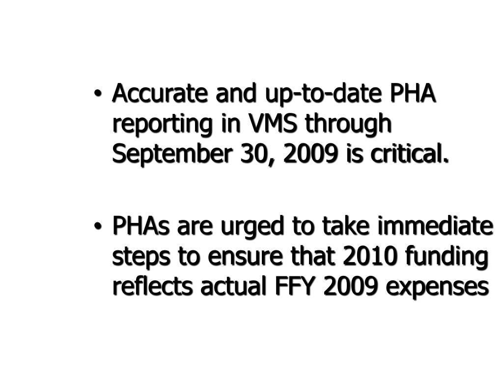 Accurate and up-to-date PHA reporting in VMS through September 30, 2009 is critical.