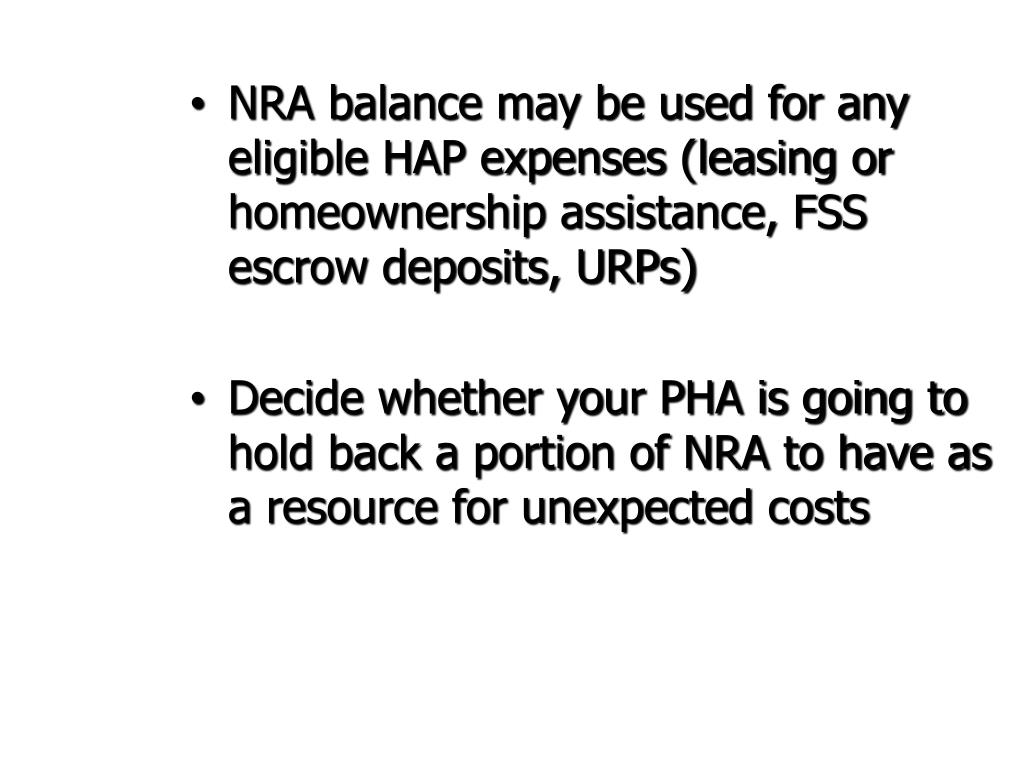 NRA balance may be used for any eligible HAP expenses (leasing or homeownership assistance, FSS escrow deposits, URPs)