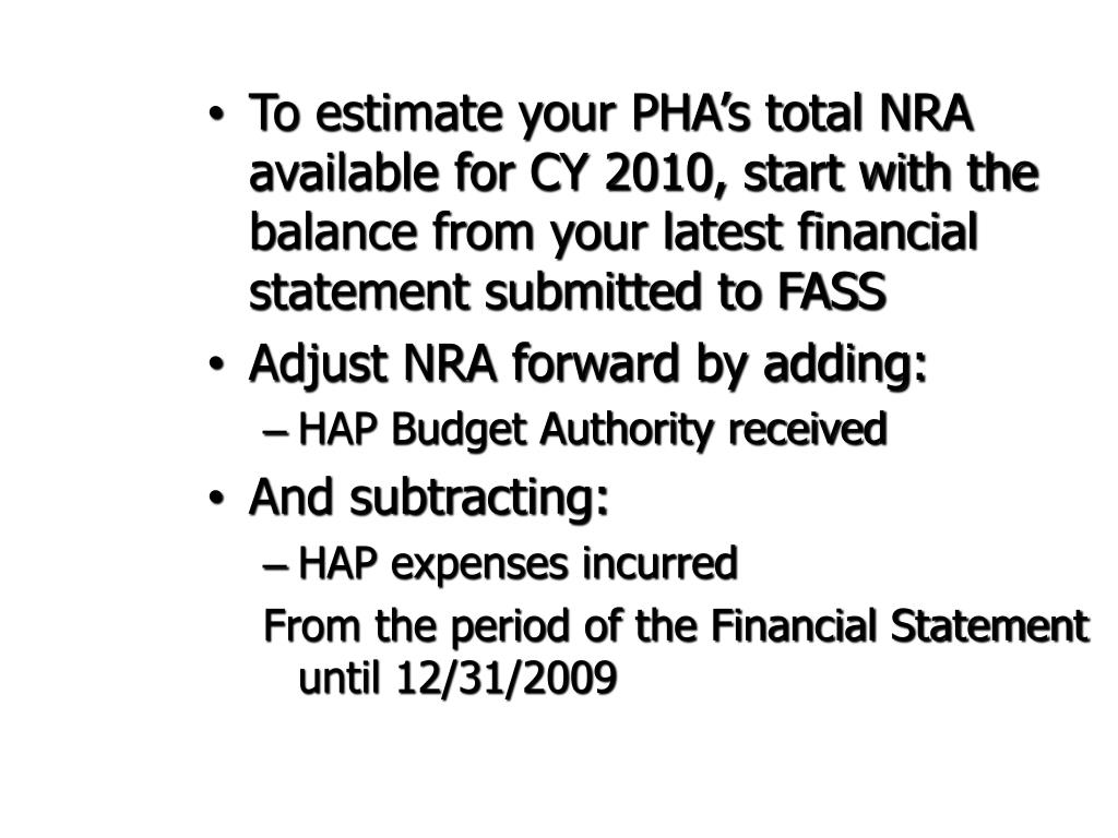 To estimate your PHA's total NRA available for CY 2010, start with the balance from your latest financial statement submitted to FASS