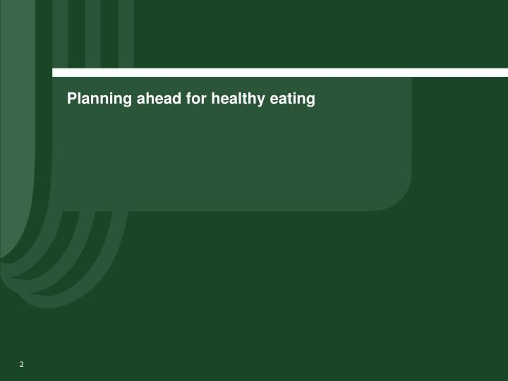 Planning ahead for healthy eating