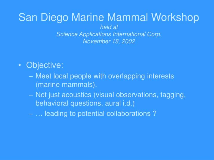 San diego marine mammal workshop held at science applications international corp november 18 2002