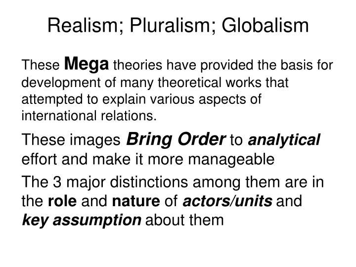 Realism; Pluralism; Globalism