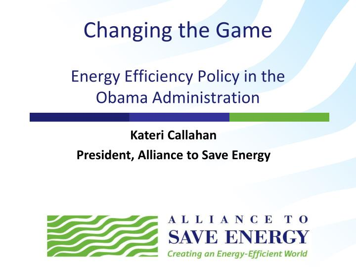 Changing the game energy efficiency policy in the obama administration l.jpg