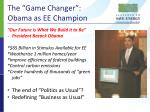 the game changer obama as ee champion