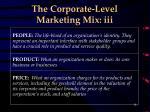 the corporate level marketing mix iii