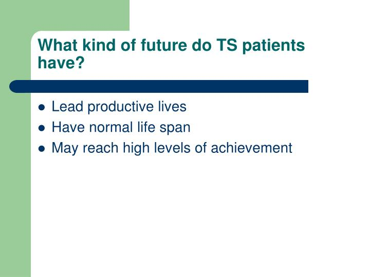What kind of future do TS patients have?