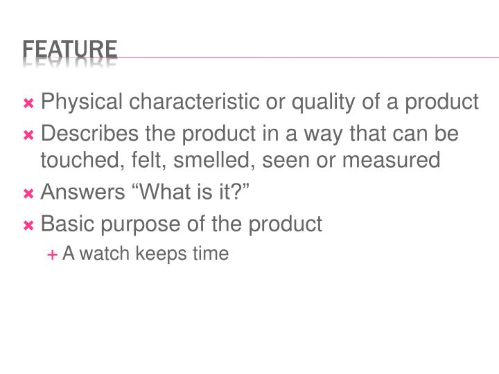 Physical characteristic or quality of a product