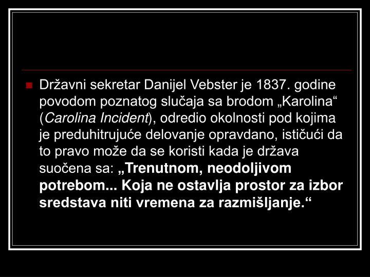 """Državni sekretar Danijel Vebster je 1837. godine povodom poznatog slučaja sa brodom """"Karolina"""" ("""