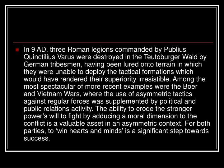 In 9 AD, three Roman legions commanded by Publius Quinctilius Varus were