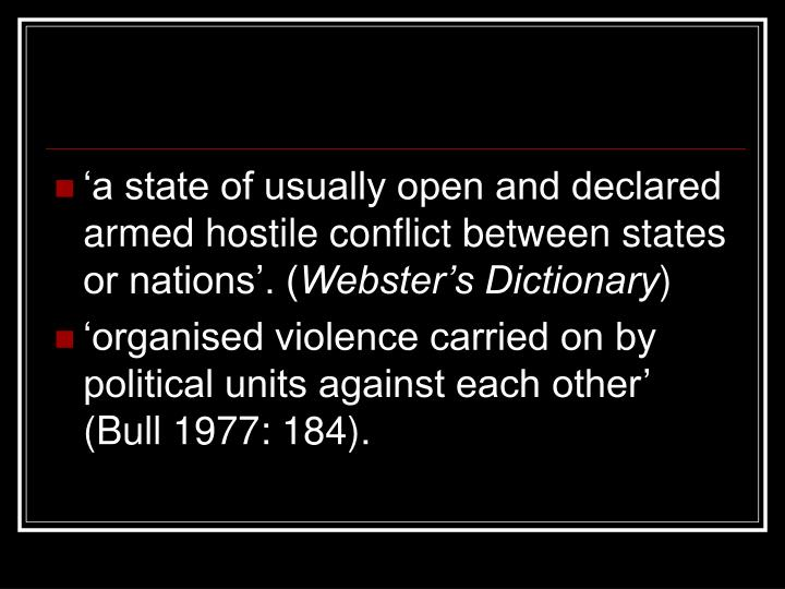 'a state of usually open and declared armed hostile conflict between states or nations'. (
