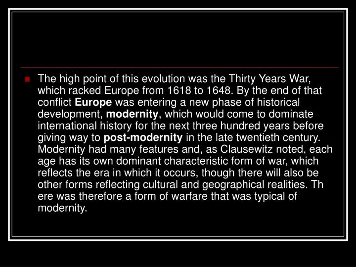 The high point of this evolution was the Thirty Years War, which racked Europe from 1618 to 1648. By the end of that conflict