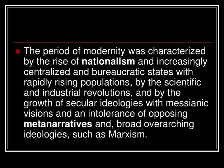 The period of modernity was characterized by the rise of