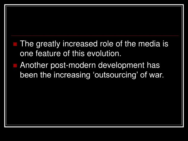 The greatly increased role of the media is one feature of this evolution.