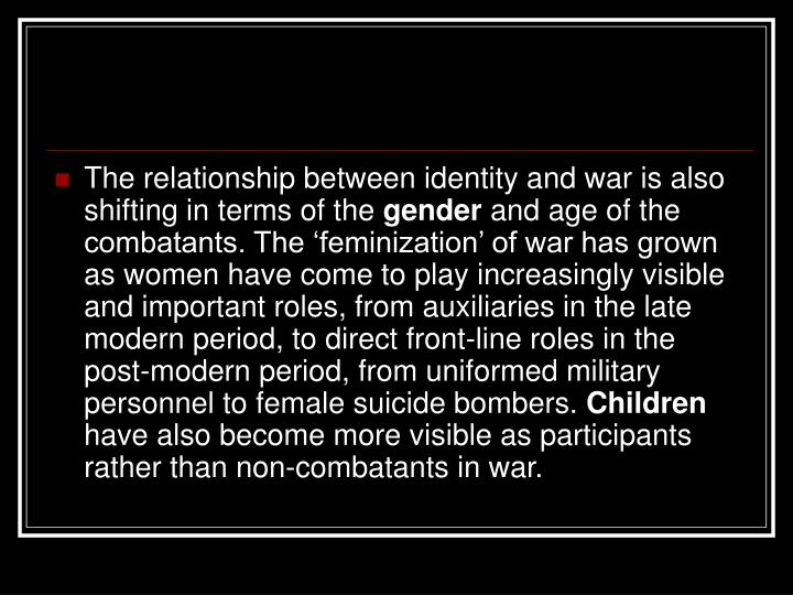 The relationship between identity and war is also shifting in terms of the