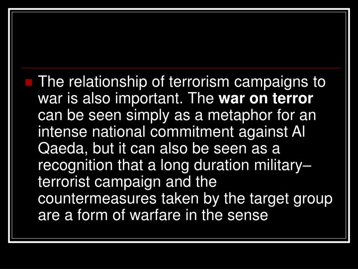 The relationship of terrorism campaigns to war is also important. The