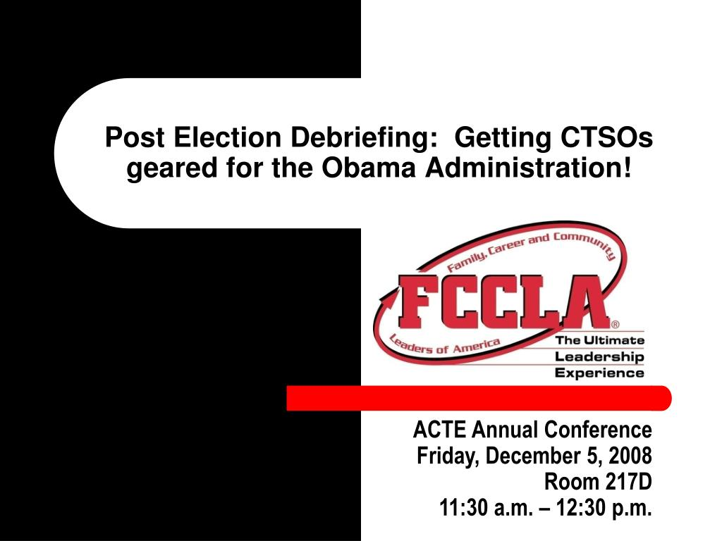 Post Election Debriefing:  Getting CTSOs geared for the Obama Administration!