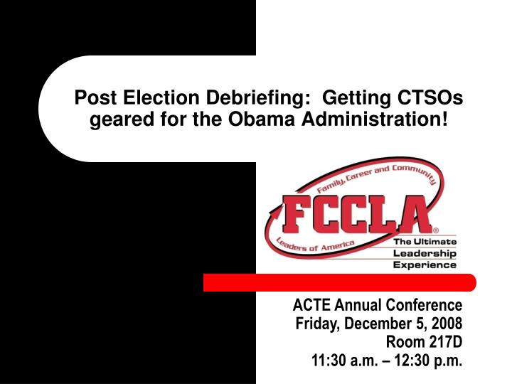 Post election debriefing getting ctsos geared for the obama administration