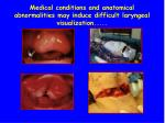 medical conditions and anatomical abnormalities may induce difficult laryngeal visualization