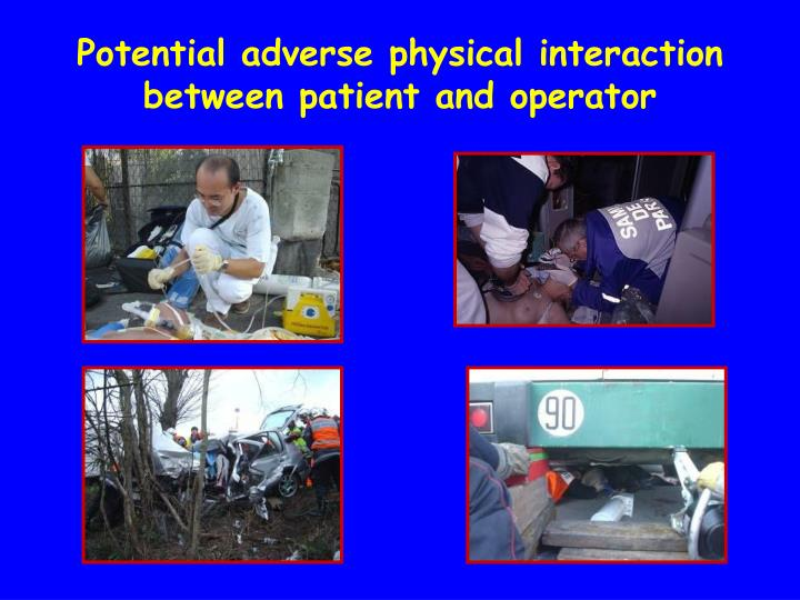 Potential adverse physical interaction between patient and operator