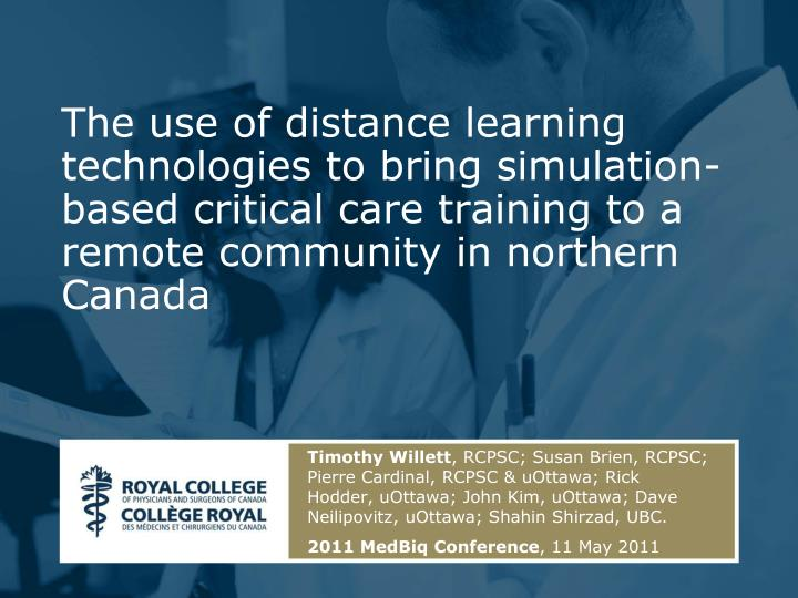 The use of distance learning technologies to bring simulation-based critical care training to a remo...