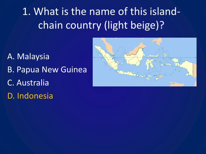 1. What is the name of this island-chain country (light beige)?