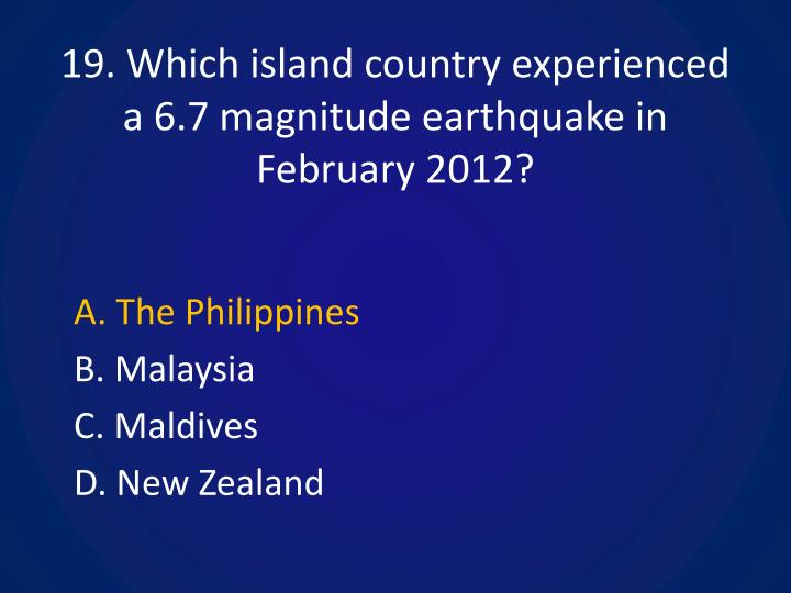 19. Which island country experienced a 6.7 magnitude earthquake in February 2012?