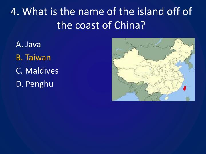 4. What is the name of the island off of the coast of China?