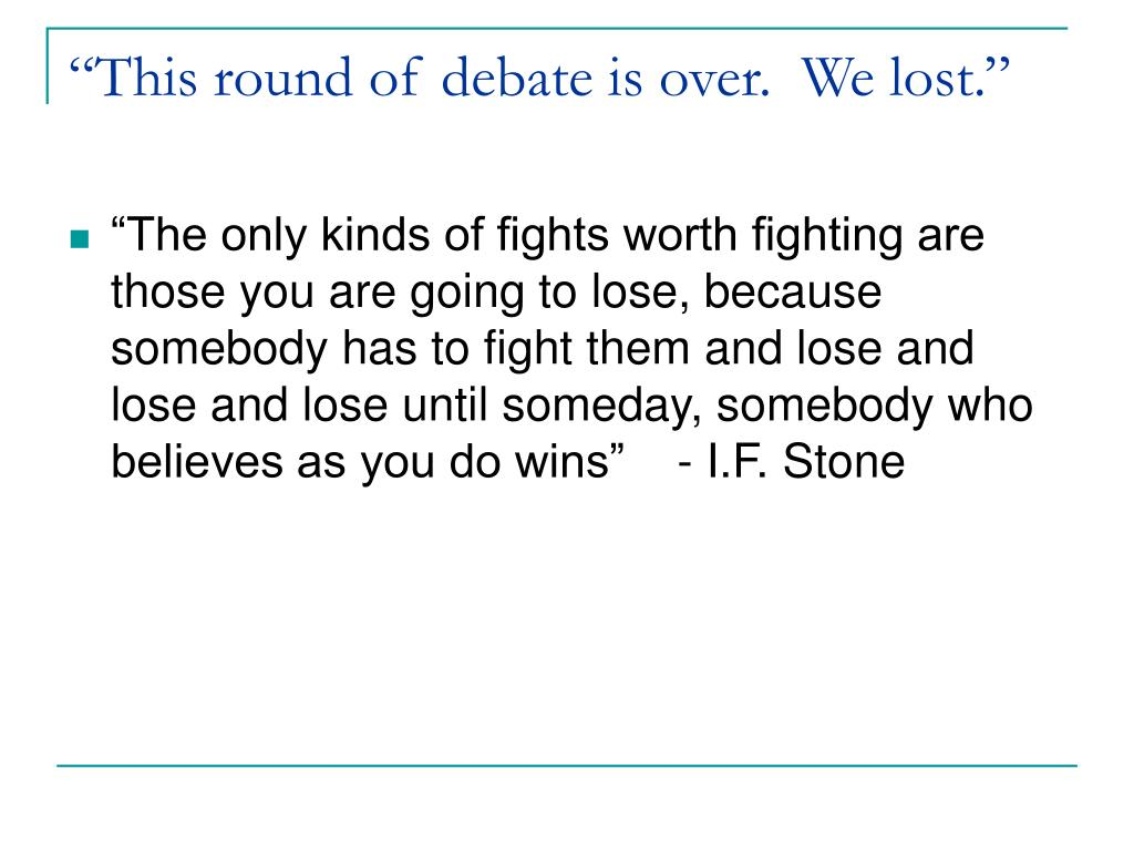 """""""This round of debate is over.  We lost."""""""