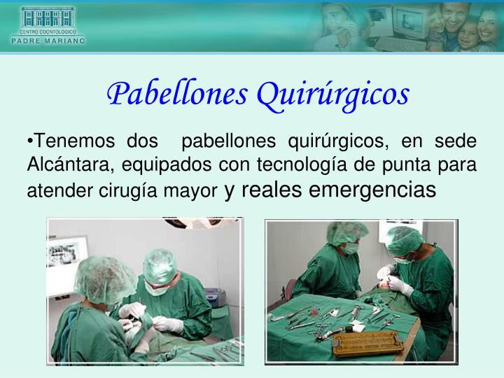 Tenemos dos  pabellones quirúrgicos, en sede Alcántara, equipados con tecnología de punta para atender cirugía mayor