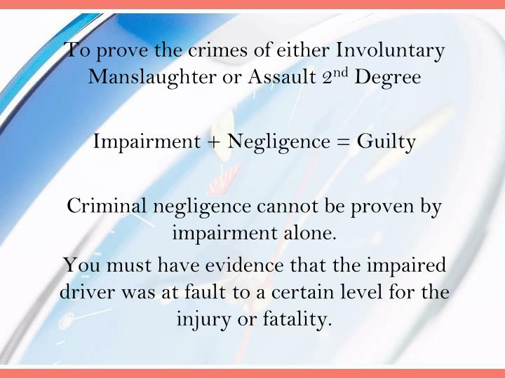 To prove the crimes of either Involuntary Manslaughter or Assault 2
