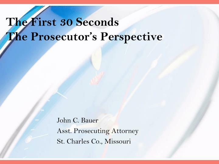 The first 30 seconds the prosecutor s perspective