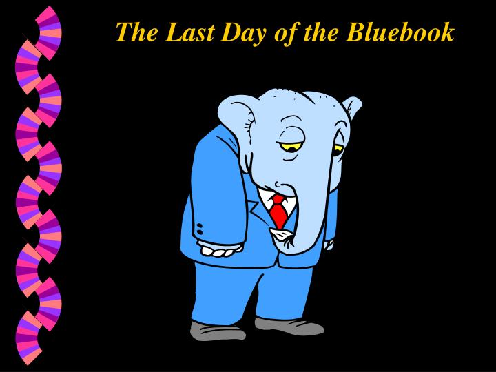 The Last Day of the Bluebook