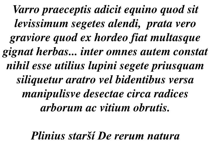 Varro praeceptis adicit equino quod sit levissimum segetes alendi,  prata
