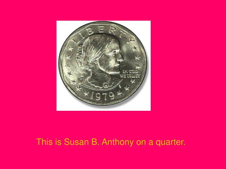 This is Susan B. Anthony on a quarter.