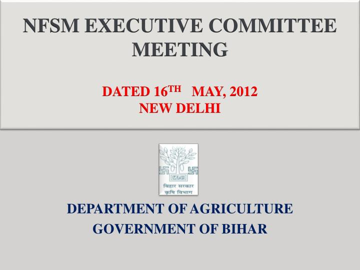 Nfsm executive committee meeting dated 16 th may 2012 new delhi